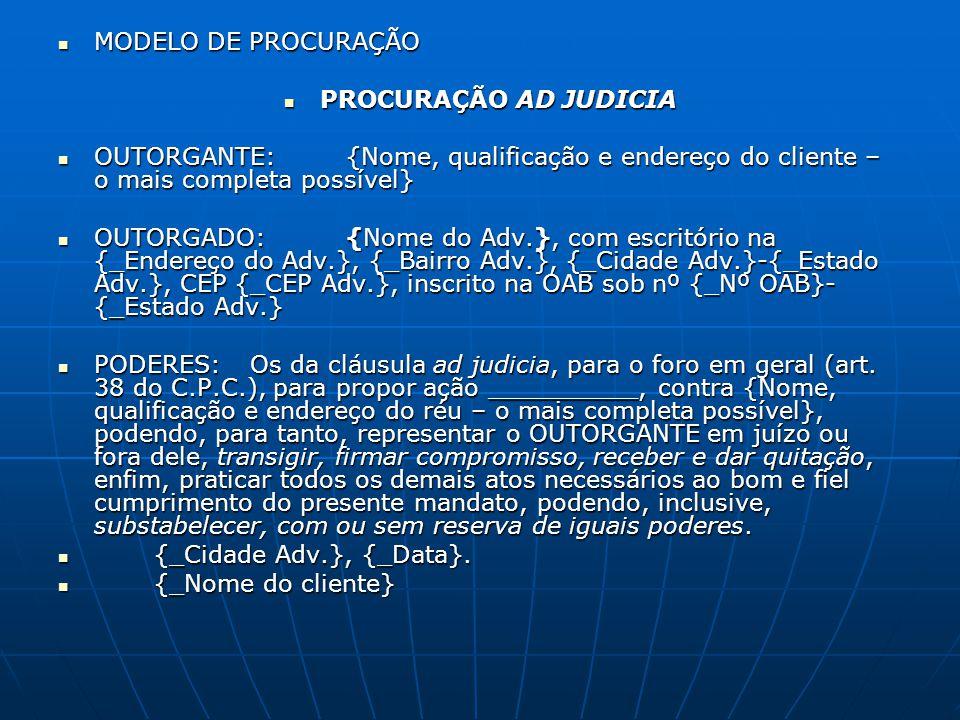 MODELO DE PROCURAÇÃO PROCURAÇÃO AD JUDICIA. OUTORGANTE: {Nome, qualificação e endereço do cliente – o mais completa possível}