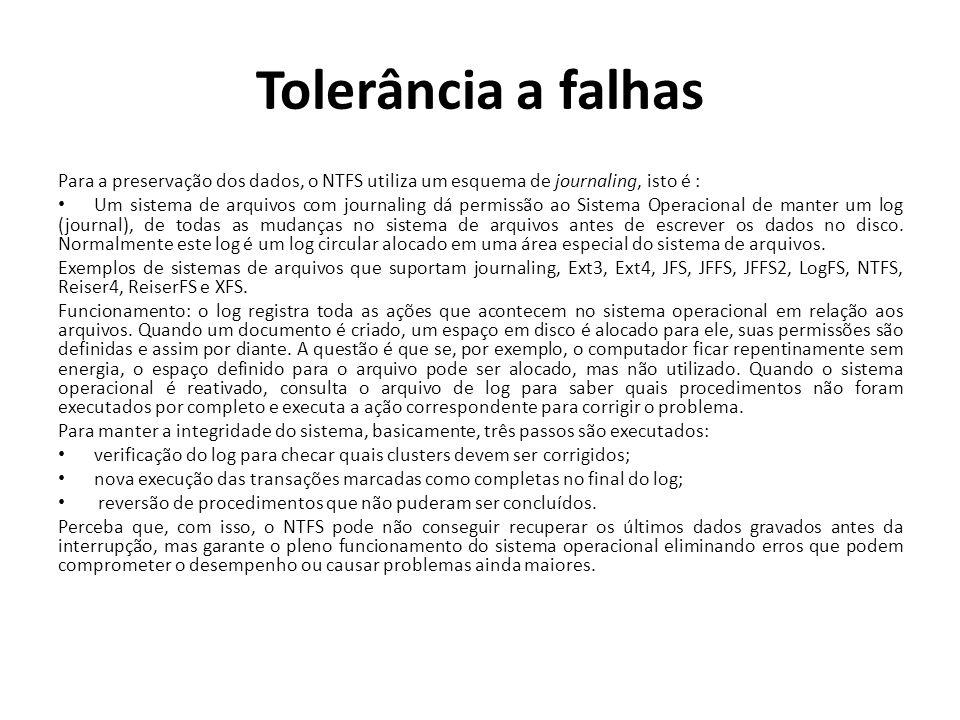 Tolerância a falhas Para a preservação dos dados, o NTFS utiliza um esquema de journaling, isto é :