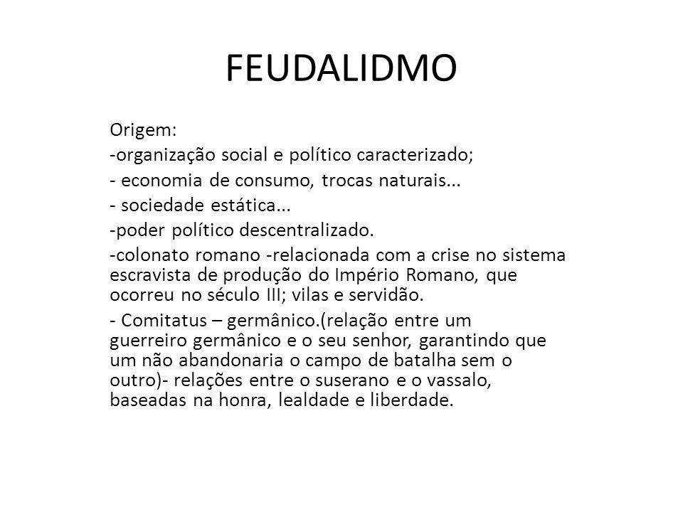 FEUDALIDMO Origem: organização social e político caracterizado;