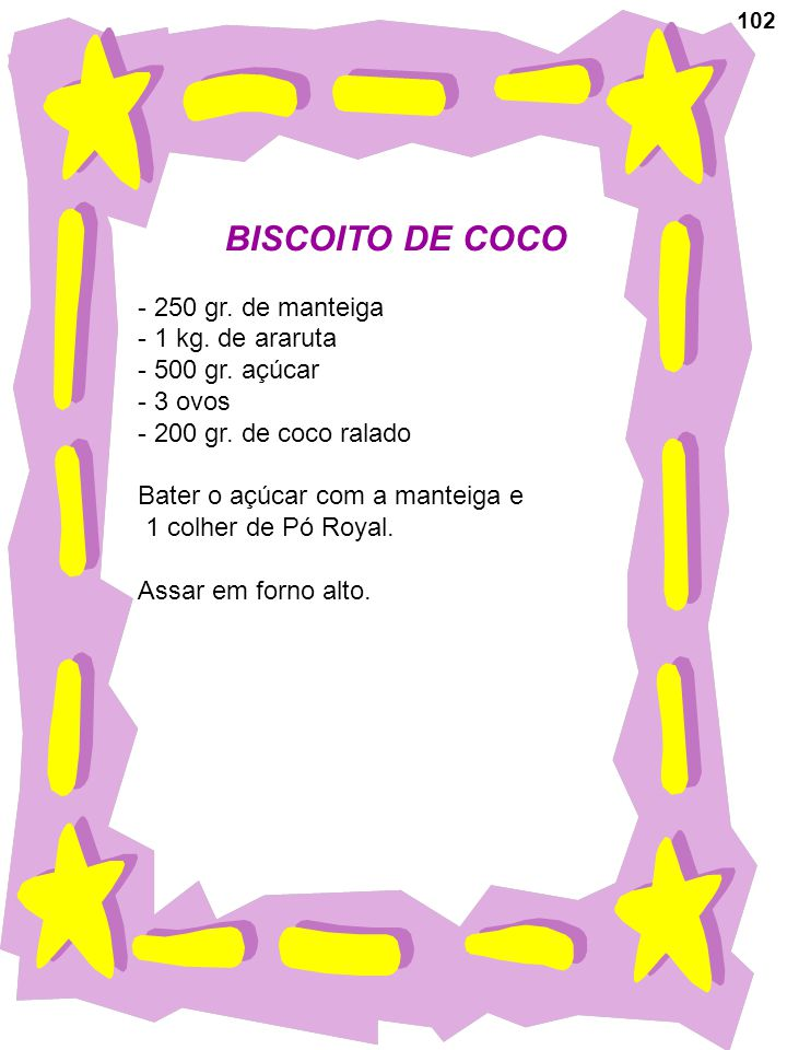 BISCOITO DE COCO 250 gr. de manteiga 1 kg. de araruta 500 gr. açúcar