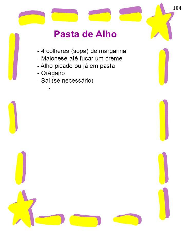 Pasta de Alho 4 colheres (sopa) de margarina