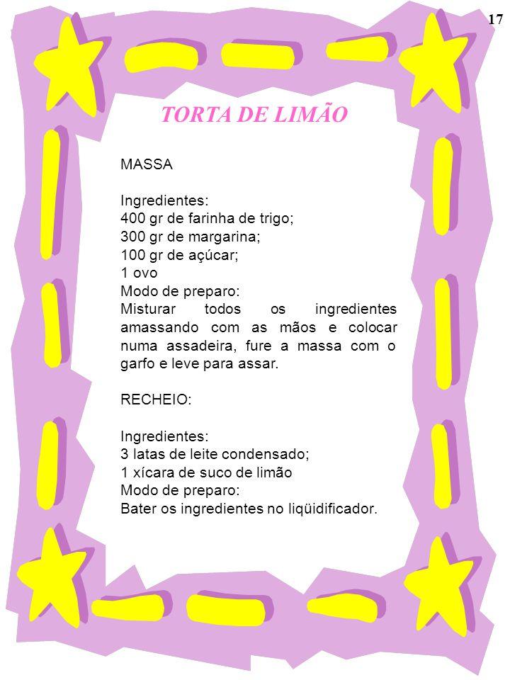 TORTA DE LIMÃO 17 MASSA Ingredientes: 400 gr de farinha de trigo;