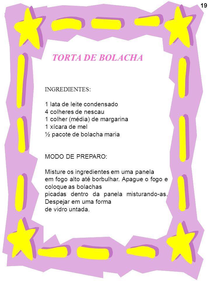 TORTA DE BOLACHA 19 INGREDIENTES: 1 lata de leite condensado