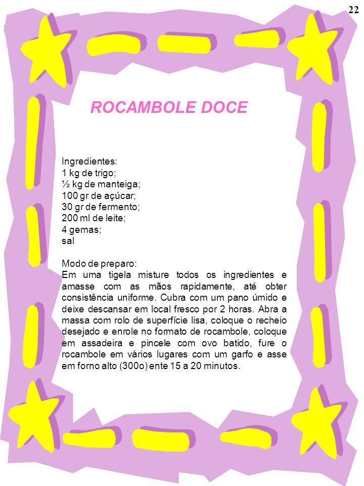 ROCAMBOLE DOCE 22 Ingredientes: 1 kg de trigo; ½ kg de manteiga;