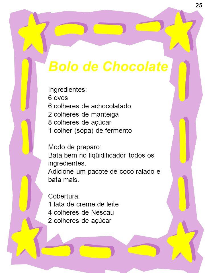 Bolo de Chocolate Ingredientes: 6 ovos 6 colheres de achocolatado