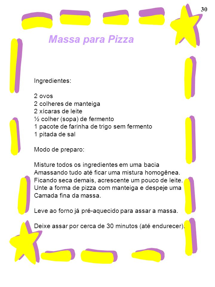Massa para Pizza 30 Ingredientes: 2 ovos 2 colheres de manteiga