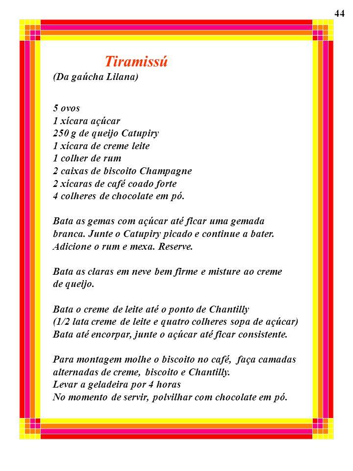 Tiramissú 44 (Da gaúcha Lilana) 5 ovos 1 xícara açúcar