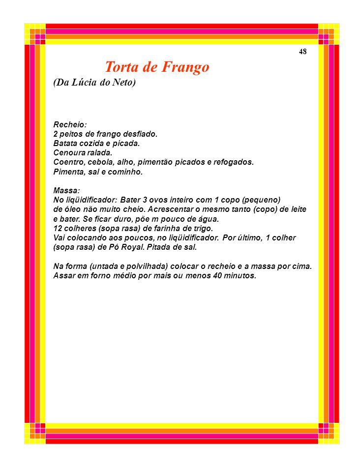 Torta de Frango (Da Lúcia do Neto) 48 Recheio: