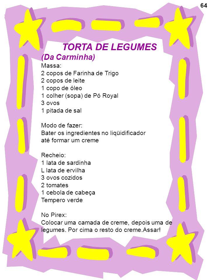 TORTA DE LEGUMES (Da Carminha) 64 Massa: 2 copos de Farinha de Trigo