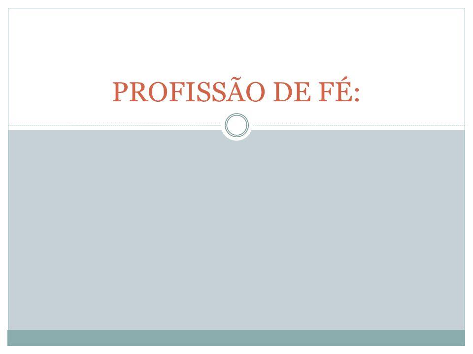 PROFISSÃO DE FÉ: