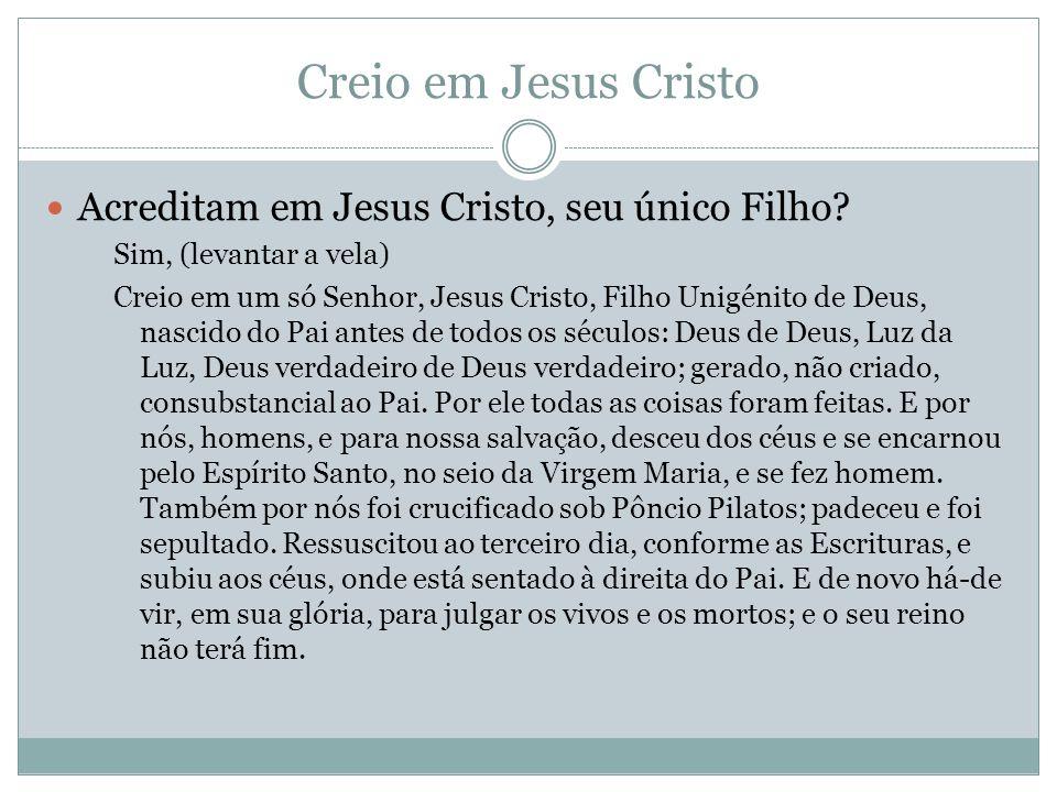 Creio em Jesus Cristo Acreditam em Jesus Cristo, seu único Filho