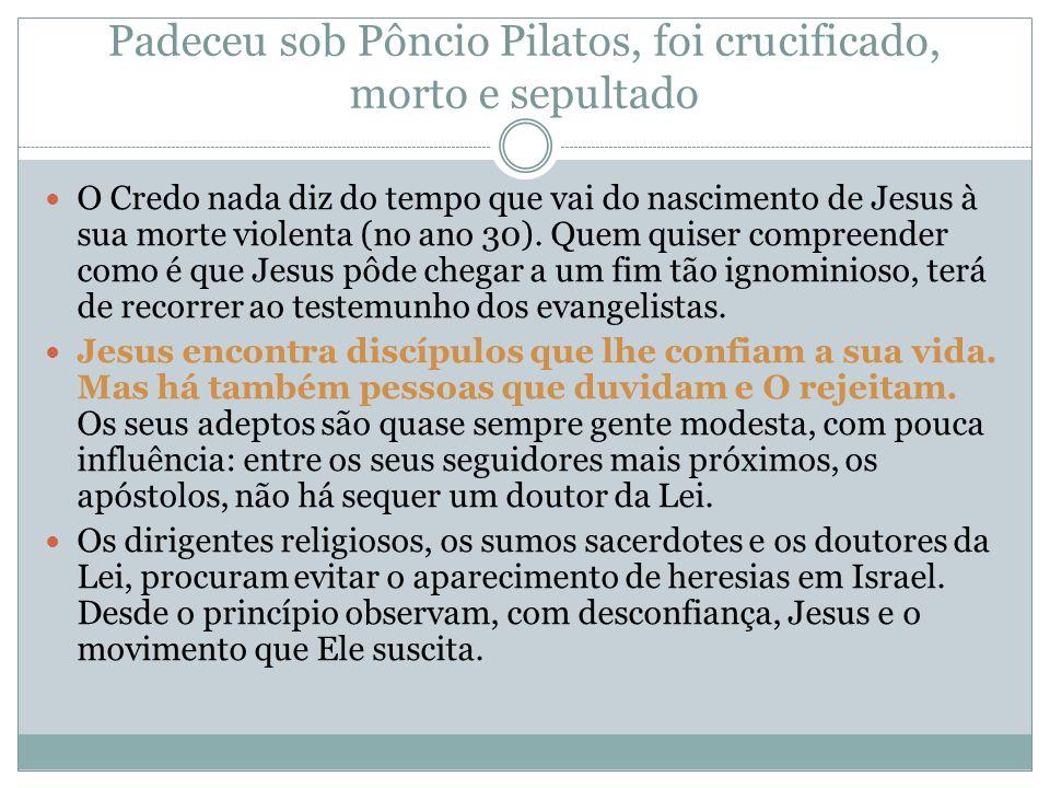 Padeceu sob Pôncio Pilatos, foi crucificado, morto e sepultado