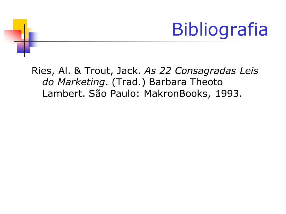 Bibliografia Ries, Al. & Trout, Jack. As 22 Consagradas Leis do Marketing.
