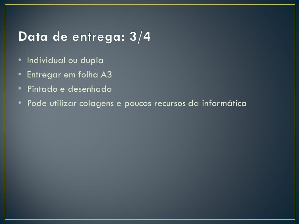 Data de entrega: 3/4 Individual ou dupla Entregar em folha A3