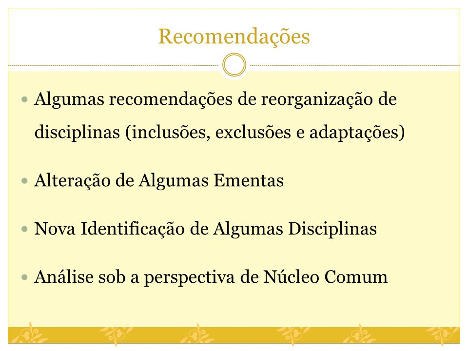 Recomendações Algumas recomendações de reorganização de disciplinas (inclusões, exclusões e adaptações)