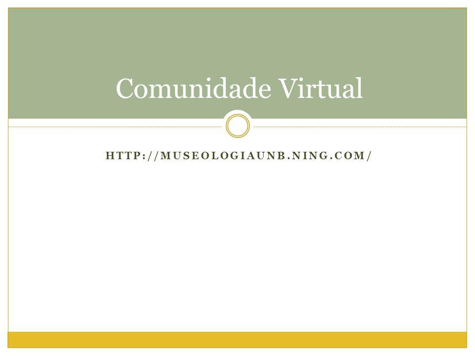 Comunidade Virtual http://museologiaunb.ning.com/