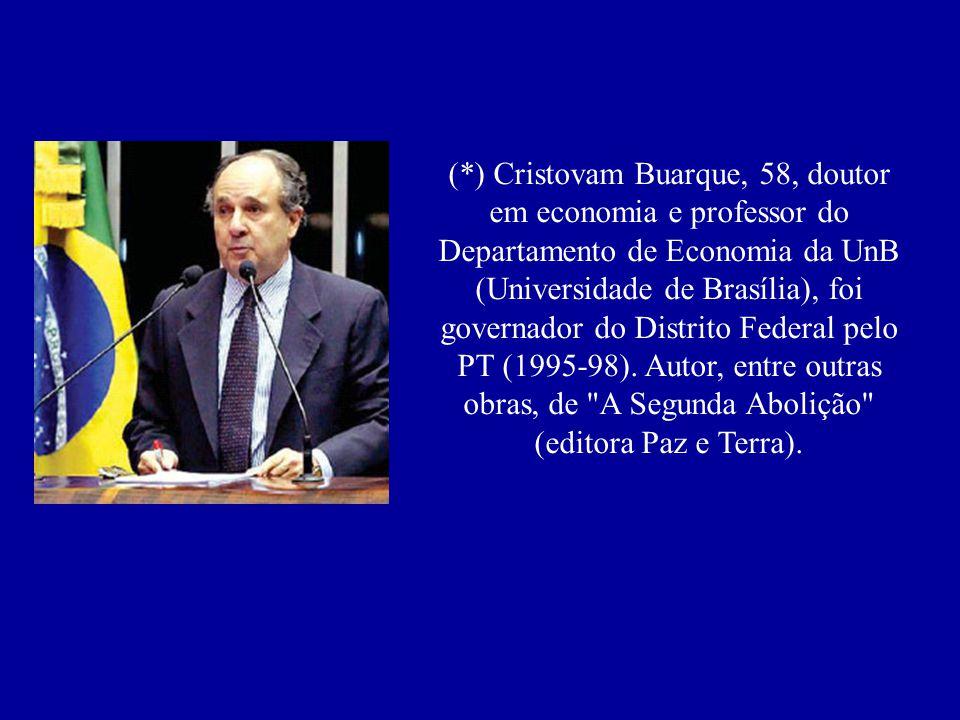 (*) Cristovam Buarque, 58, doutor em economia e professor do Departamento de Economia da UnB (Universidade de Brasília), foi governador do Distrito Federal pelo PT (1995-98).