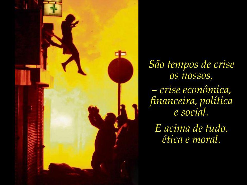 São tempos de crise os nossos, – crise econômica, financeira, política