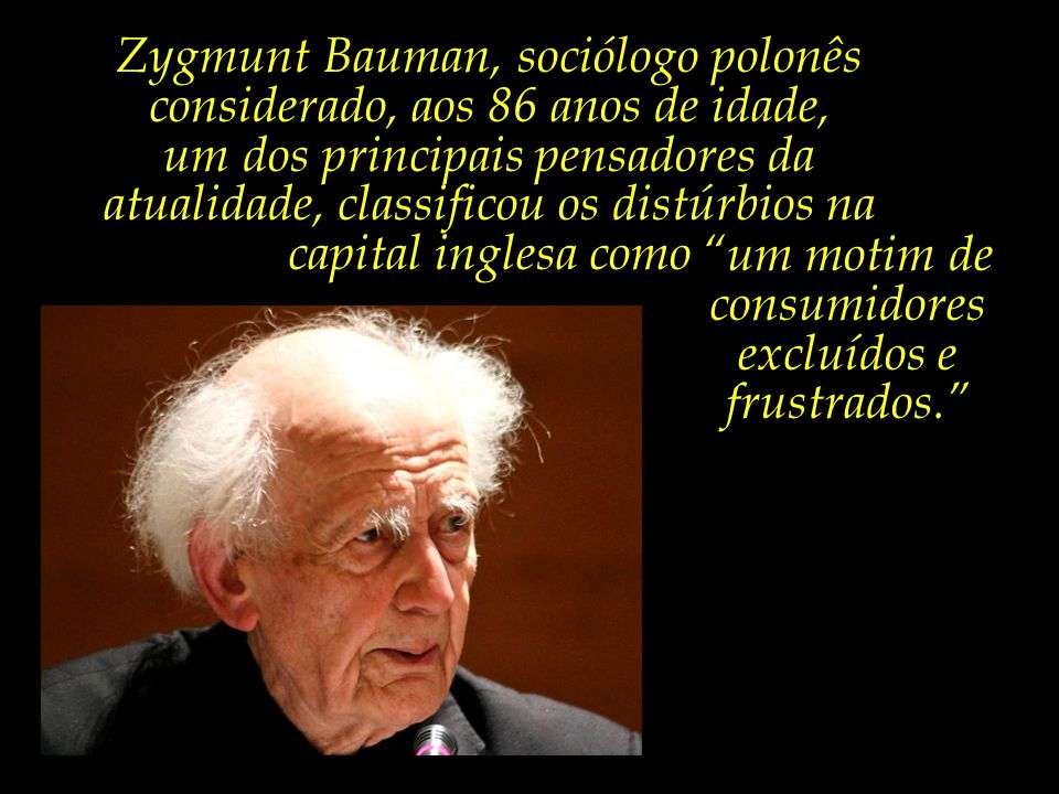 Zygmunt Bauman, sociólogo polonês considerado, aos 86 anos de idade,