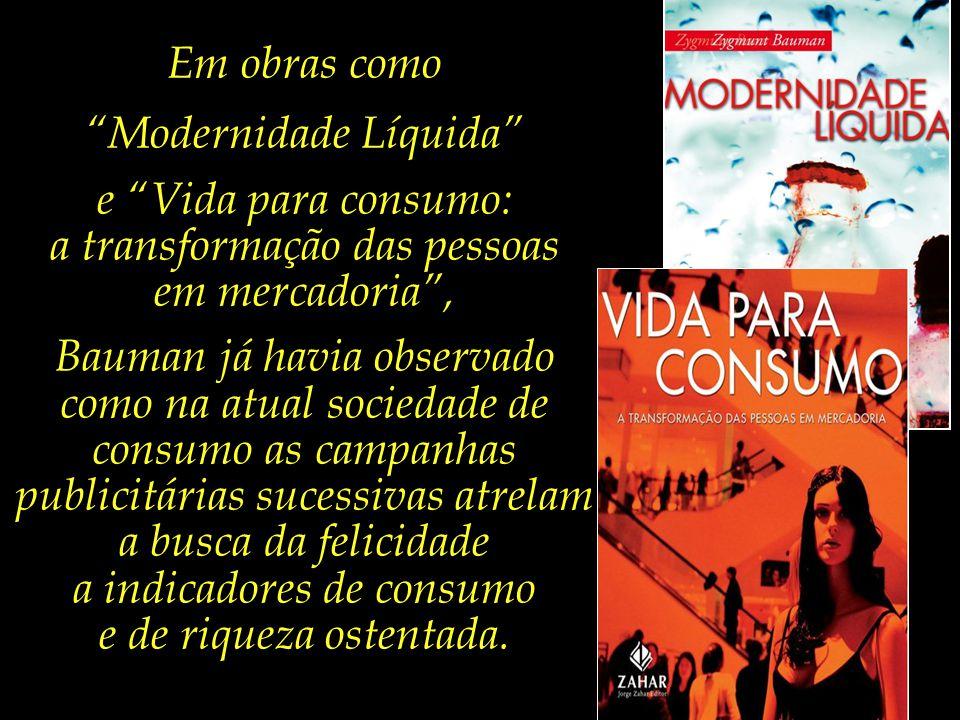 Modernidade Líquida e Vida para consumo: