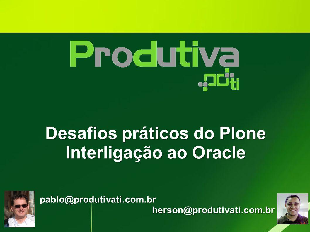 Desafios práticos do Plone Interligação ao Oracle