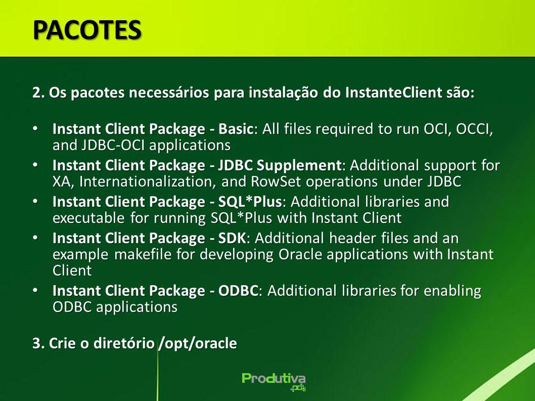 PACOTES 2. Os pacotes necessários para instalação do InstanteClient são: