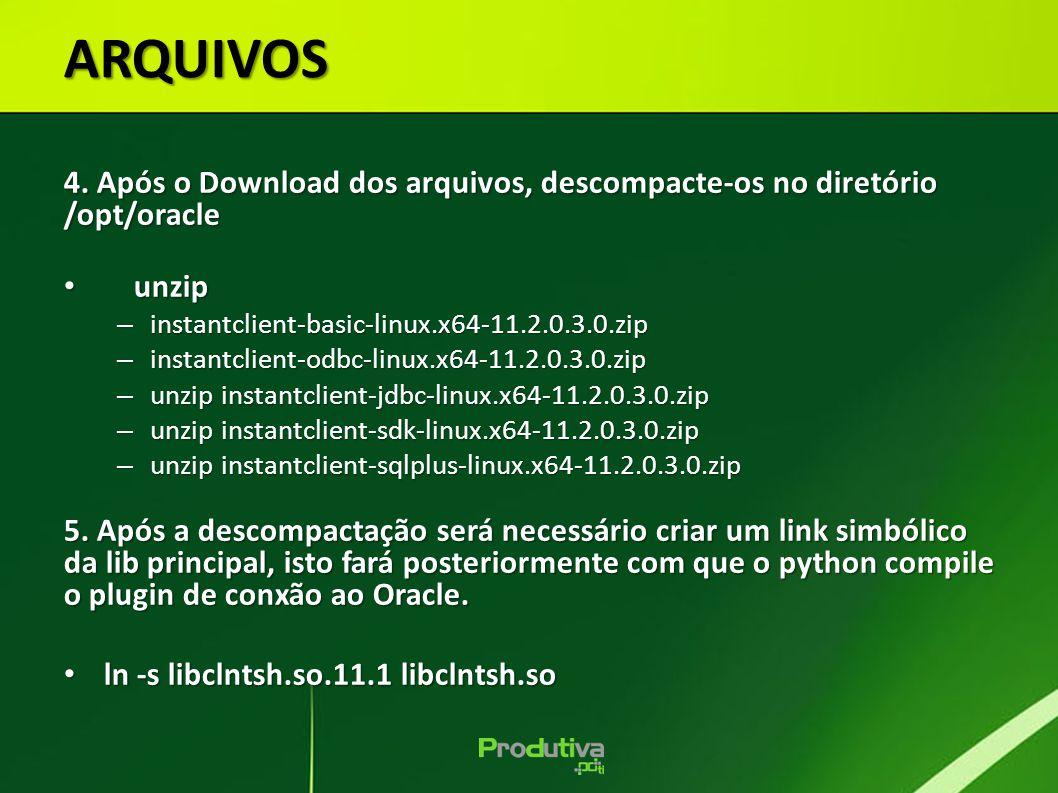 ARQUIVOS 4. Após o Download dos arquivos, descompacte-os no diretório /opt/oracle. unzip. instantclient-basic-linux.x64-11.2.0.3.0.zip.