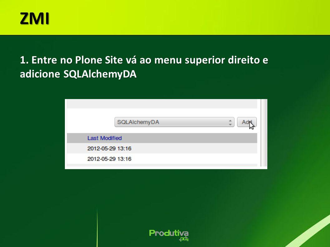 ZMI 1. Entre no Plone Site vá ao menu superior direito e adicione SQLAlchemyDA 28 28