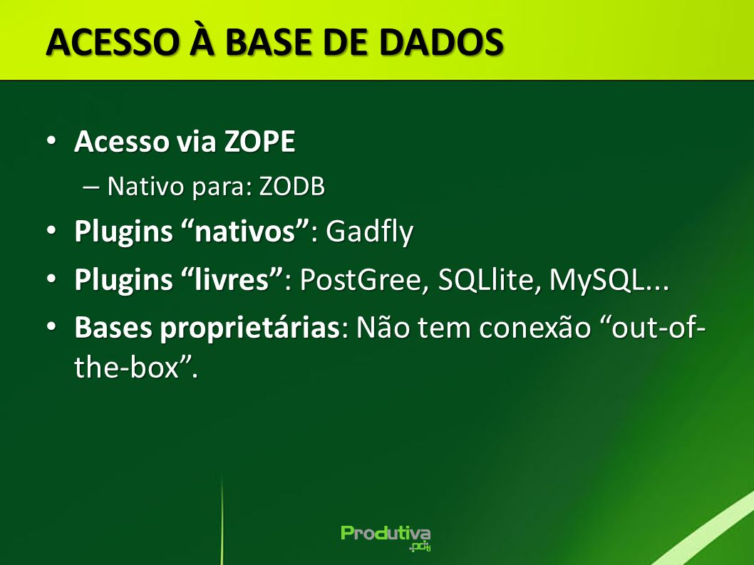ACESSO À BASE DE DADOS Acesso via ZOPE Plugins nativos : Gadfly