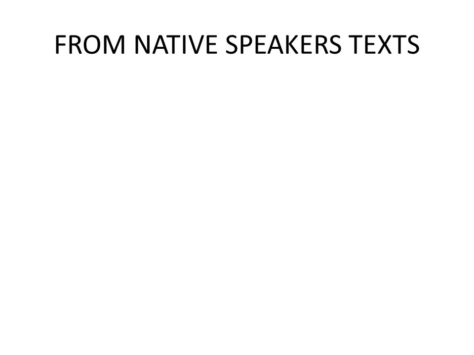 FROM NATIVE SPEAKERS TEXTS