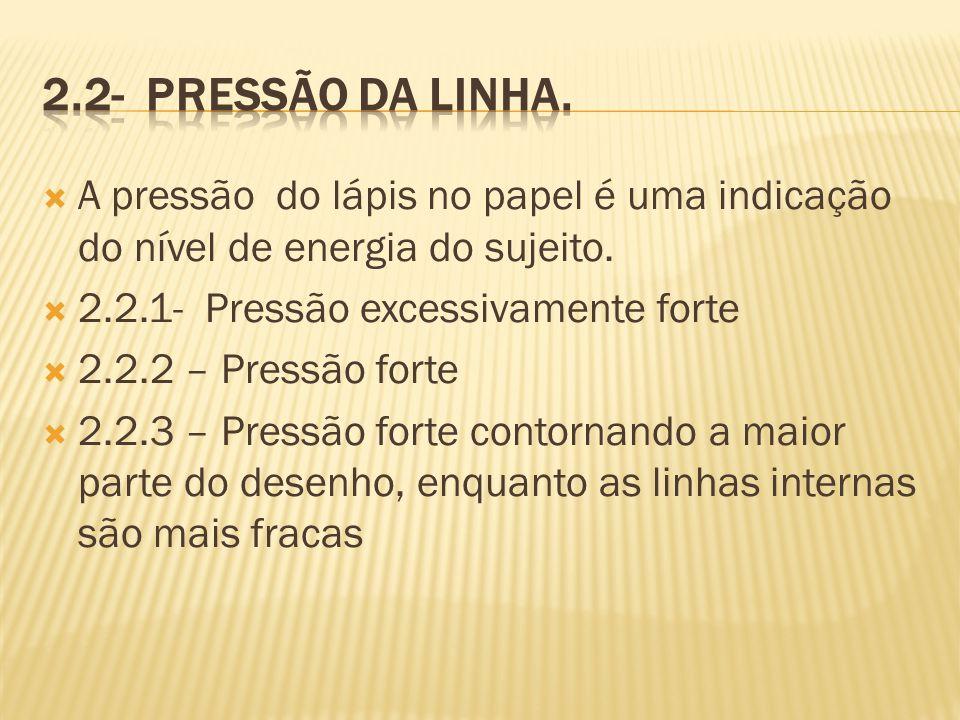 2.2- Pressão da linha. A pressão do lápis no papel é uma indicação do nível de energia do sujeito.