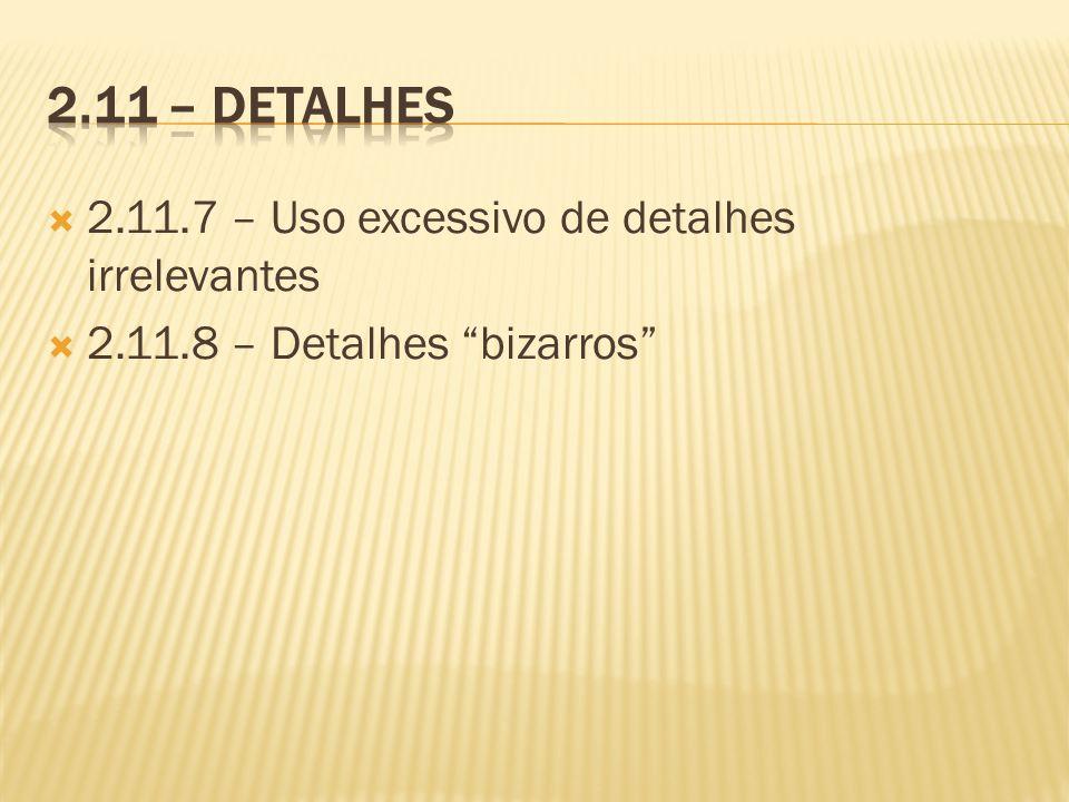 2.11 – Detalhes 2.11.7 – Uso excessivo de detalhes irrelevantes