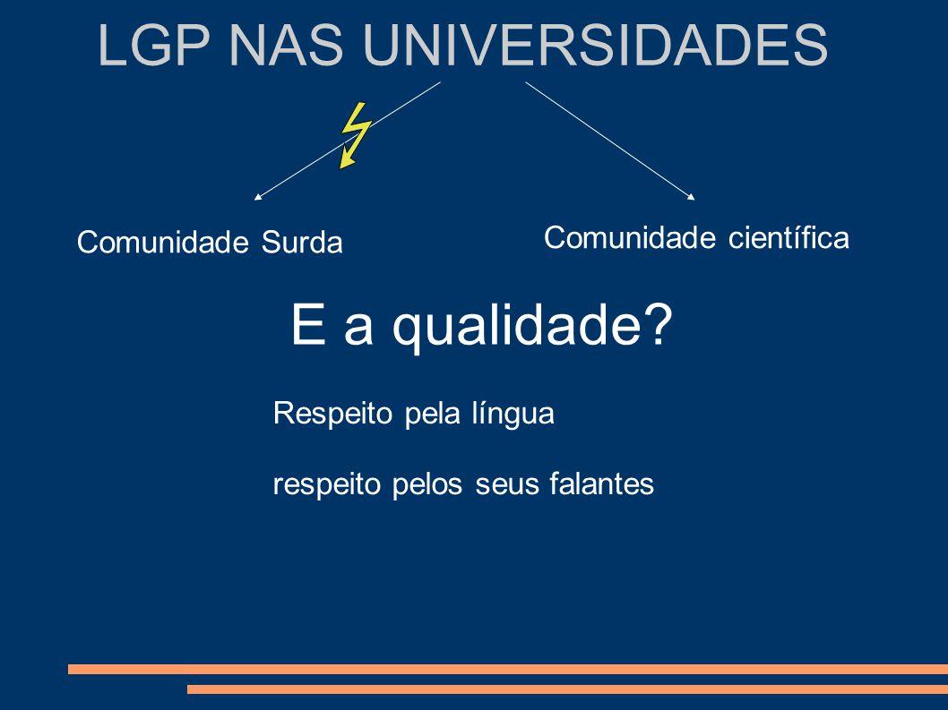 LGP NAS UNIVERSIDADES E a qualidade Comunidade científica