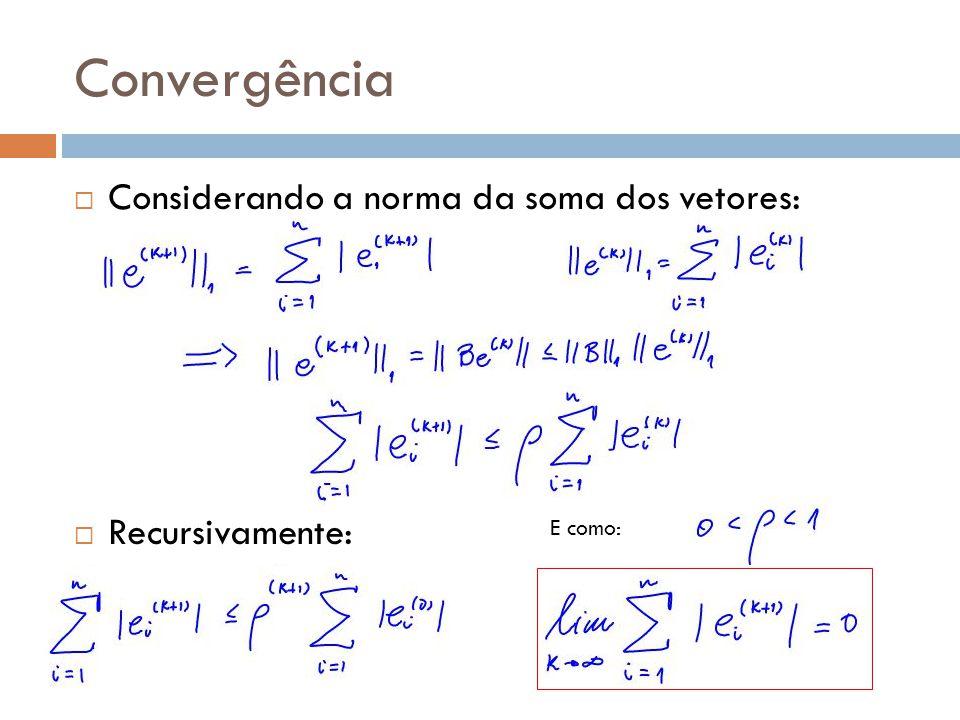 Convergência Considerando a norma da soma dos vetores: Recursivamente: