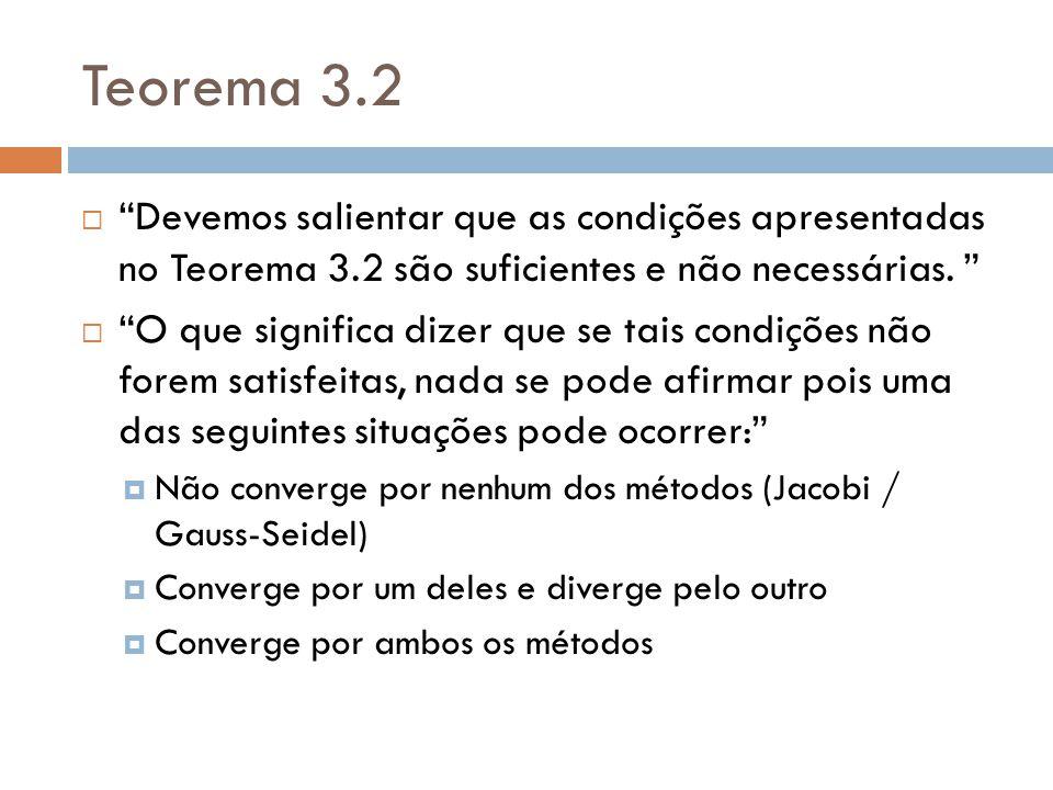 Teorema 3.2 Devemos salientar que as condições apresentadas no Teorema 3.2 são suficientes e não necessárias.