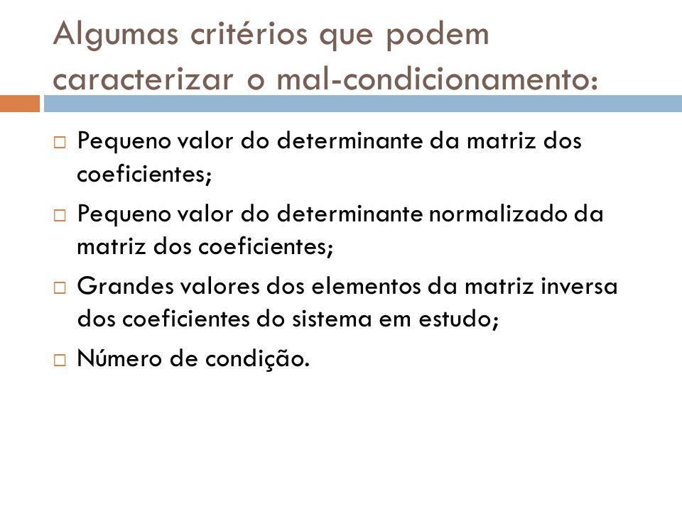 Algumas critérios que podem caracterizar o mal-condicionamento: