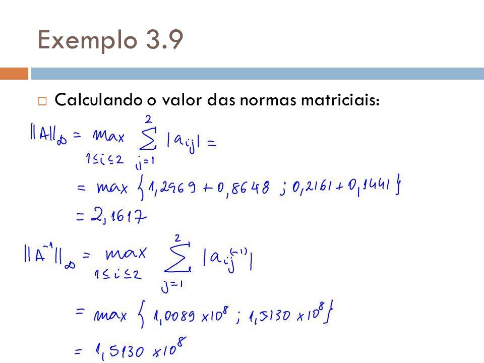 Exemplo 3.9 Calculando o valor das normas matriciais: