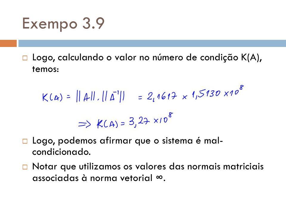 Exempo 3.9 Logo, calculando o valor no número de condição K(A), temos: