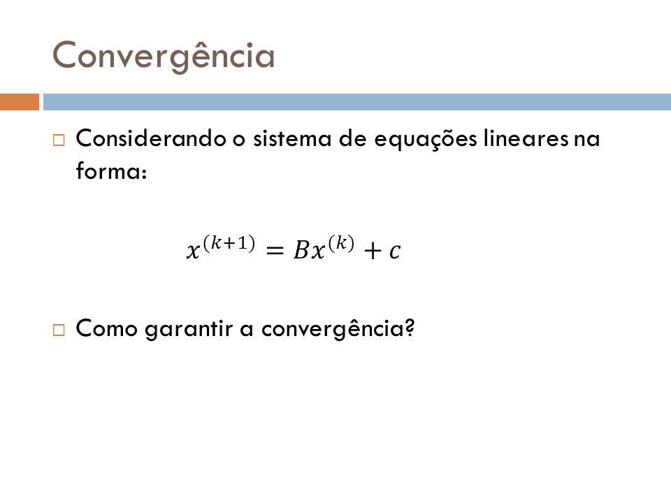 Convergência Considerando o sistema de equações lineares na forma: