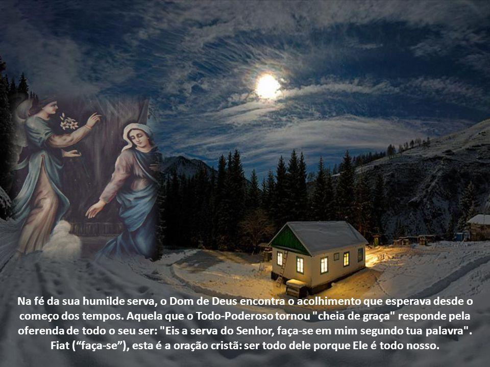Na fé da sua humilde serva, o Dom de Deus encontra o acolhimento que esperava desde o começo dos tempos.