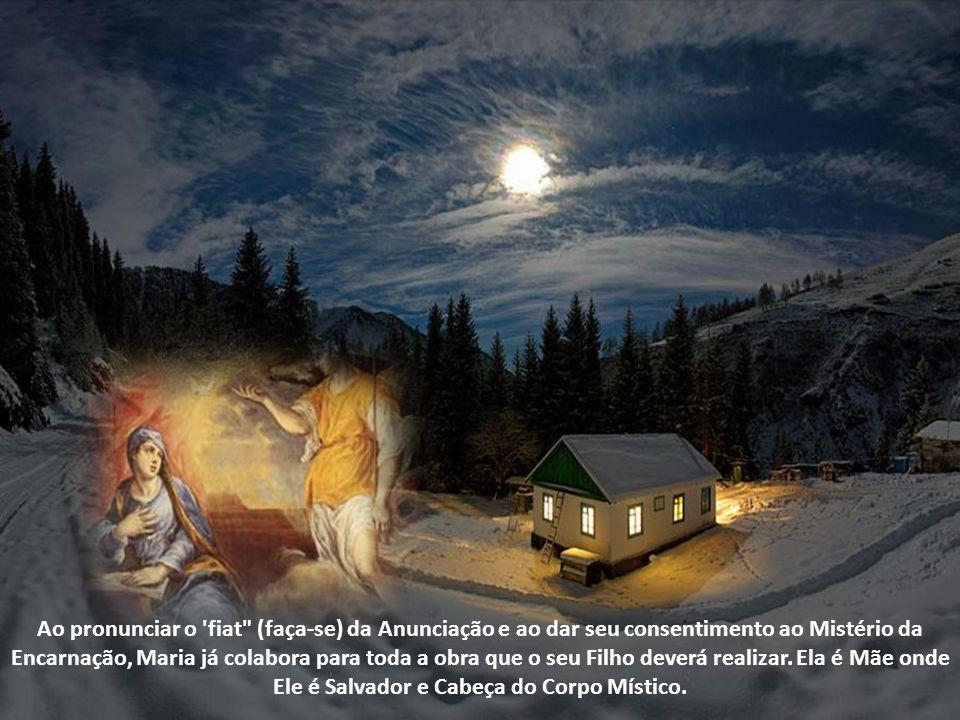 Ao pronunciar o fiat (faça-se) da Anunciação e ao dar seu consentimento ao Mistério da Encarnação, Maria já colabora para toda a obra que o seu Filho deverá realizar.