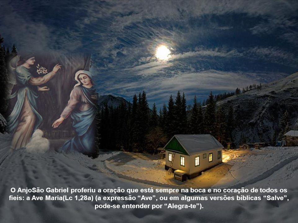 O AnjoSão Gabriel proferiu a oração que está sempre na boca e no coração de todos os fieis: a Ave Maria(Lc 1,28a) (a expressão Ave , ou em algumas versões bíblicas Salve , pode-se entender por Alegra-te ).