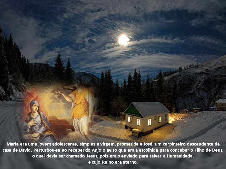 Maria era uma jovem adolescente, simples e virgem, prometida a José, um carpinteiro descendente da casa de David. Perturbou-se ao receber do Anjo o aviso que era a escolhida para conceber o Filho de Deus, o qual devia ser chamado Jesus, pois era o enviado para salvar a Humanidade, e cujo Reino era eterno.