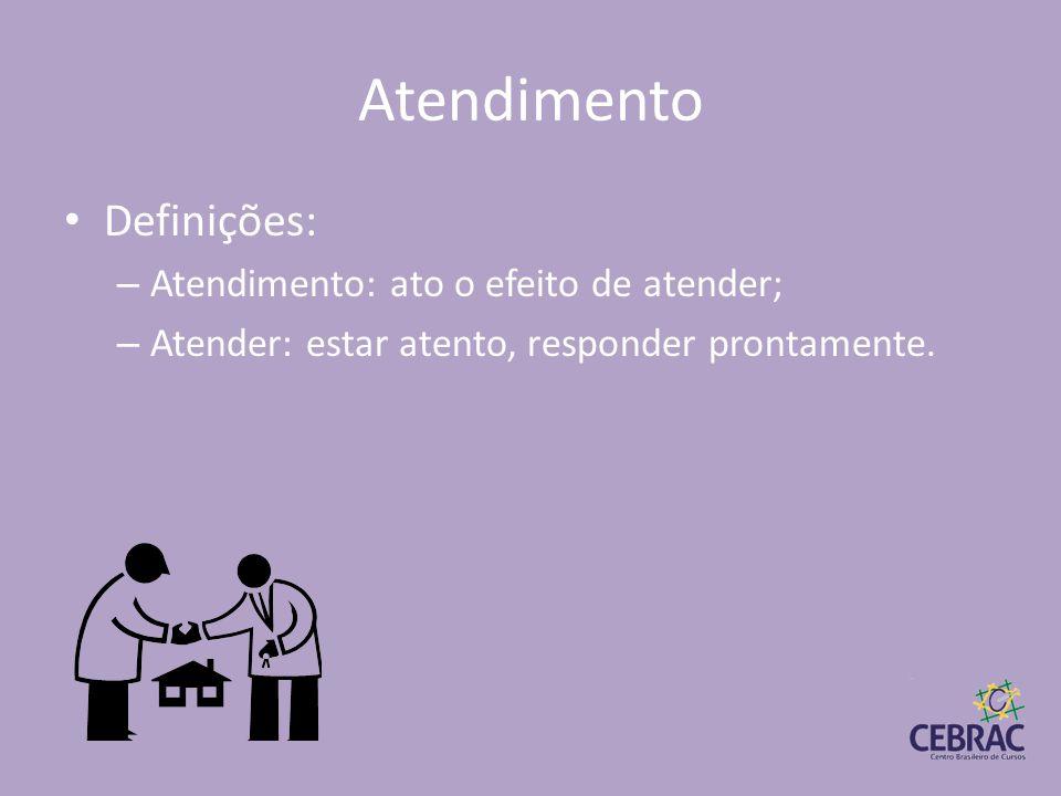 Atendimento Definições: Atendimento: ato o efeito de atender;