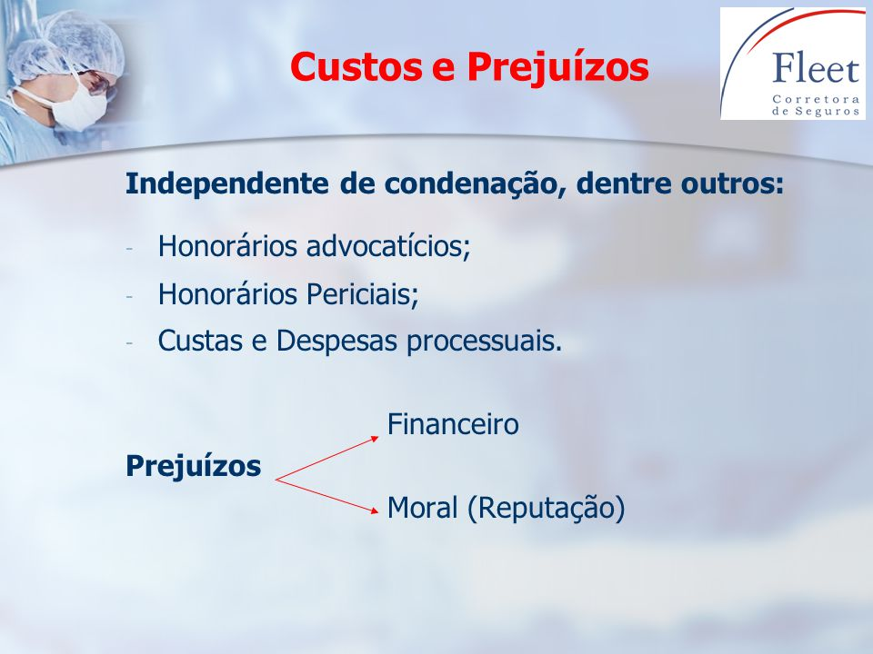 Custos e Prejuízos Independente de condenação, dentre outros:
