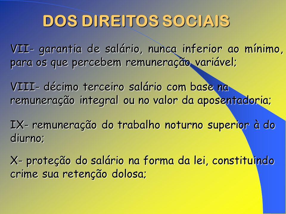 DOS DIREITOS SOCIAIS VII- garantia de salário, nunca inferior ao mínimo, para os que percebem remuneração variável;
