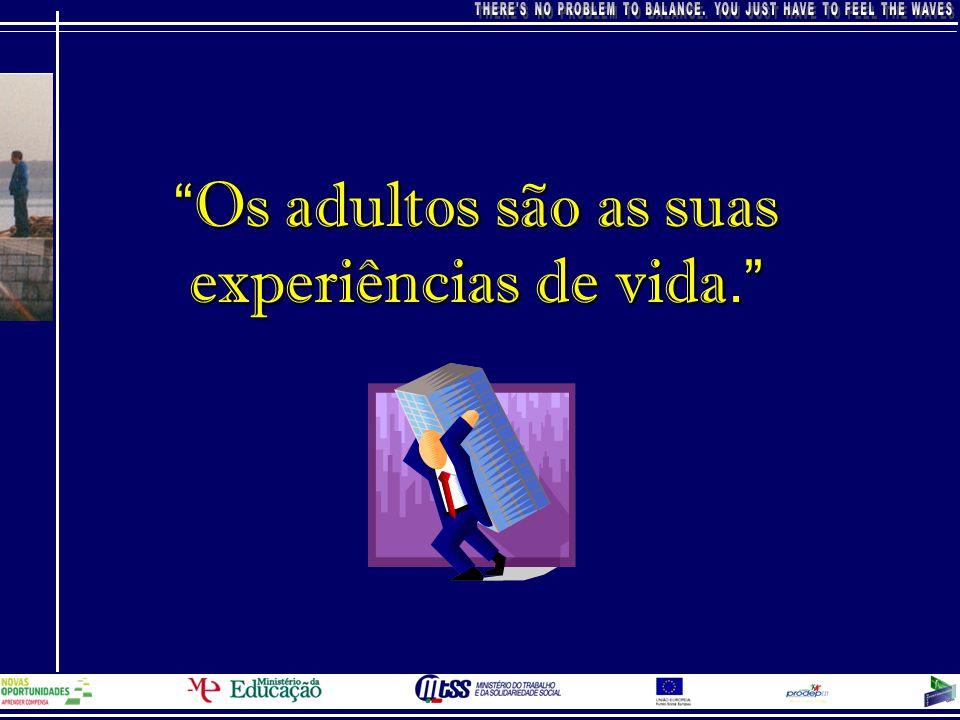 Os adultos são as suas experiências de vida.