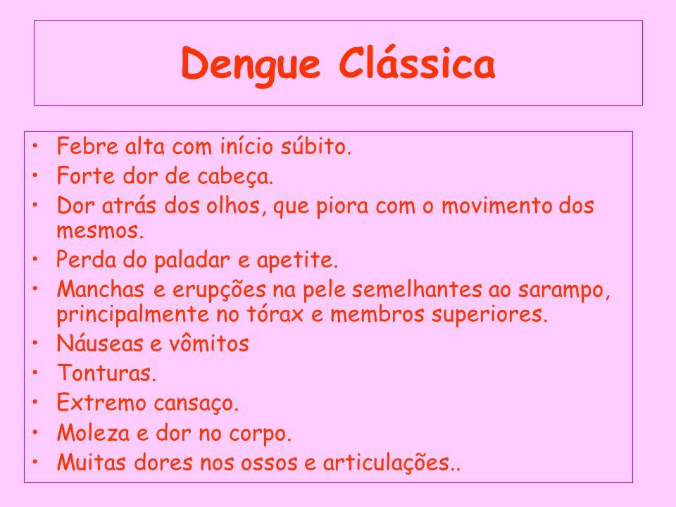 Dengue Clássica Febre alta com início súbito. Forte dor de cabeça.