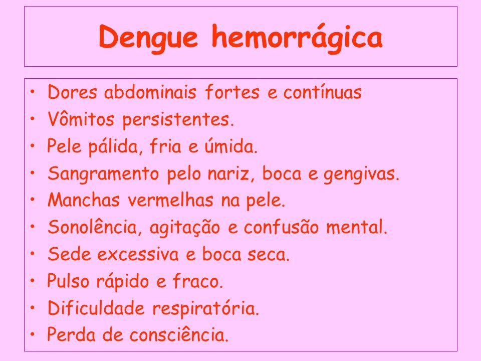 Dengue hemorrágica Dores abdominais fortes e contínuas