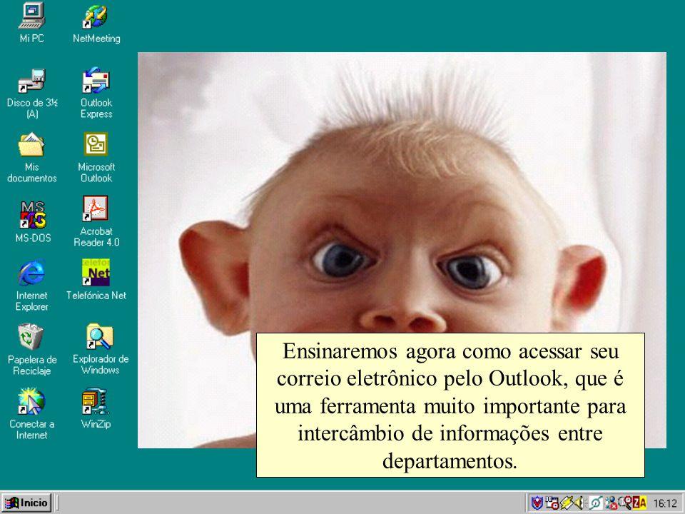 Ensinaremos agora como acessar seu correio eletrônico pelo Outlook, que é uma ferramenta muito importante para intercâmbio de informações entre departamentos.